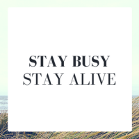 Stay Busy, Stay Alive